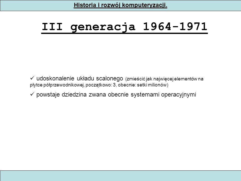 Historia i rozwój komputeryzacji. III generacja 1964-1971 udoskonalenie układu scalonego (zmieścić jak najwięcej elementów na płytce półprzewodnikowej