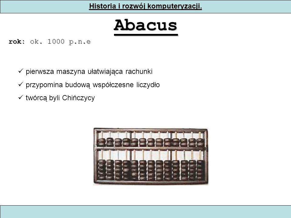 Historia i rozwój komputeryzacji. Abacus rok: ok. 1000 p.n.e pierwsza maszyna ułatwiająca rachunki przypomina budową współczesne liczydło twórcą byli