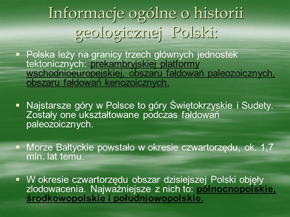 Informacje ogólne o historii geologicznej Polski: Polska leży na granicy trzech głównych jednostek tektonicznych: prekambryjskiej platformy wschodnioe