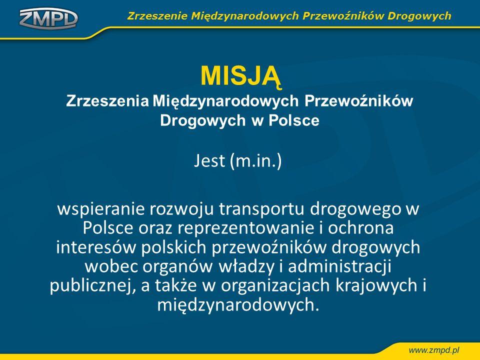 MISJĄ Zrzeszenia Międzynarodowych Przewoźników Drogowych w Polsce Jest (m.in.) wspieranie rozwoju transportu drogowego w Polsce oraz reprezentowanie i