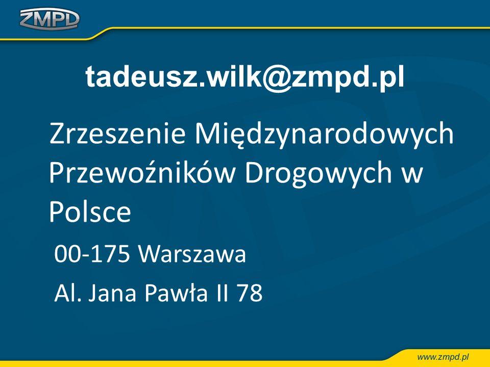 tadeusz.wilk@zmpd.pl Zrzeszenie Międzynarodowych Przewoźników Drogowych w Polsce 00-175 Warszawa Al. Jana Pawła II 78