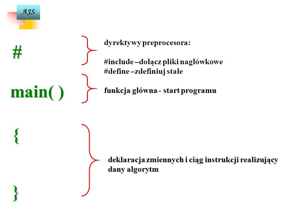 AJS Ogólny schemat kodu źródłowego programu w C++ #include #include nazwa_uzytkownika #define stala 2 main() { int liczba, suma=0, iloczyn=1; clrscr;