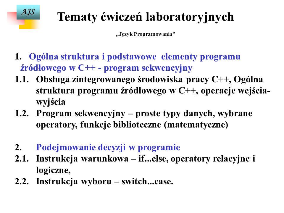 AJS Ćwiczenia laboratoryjne obejmują: - - podstawy C++ (obsługa zintegrowanego środowiska C++, struktura programu, typy danych, wyrażenia i operatory)