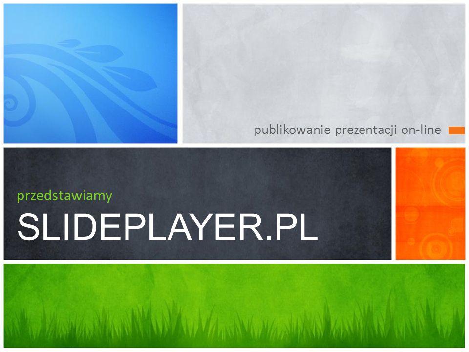 publikowanie prezentacji on-line przedstawiamy SLIDEPLAYER.PL