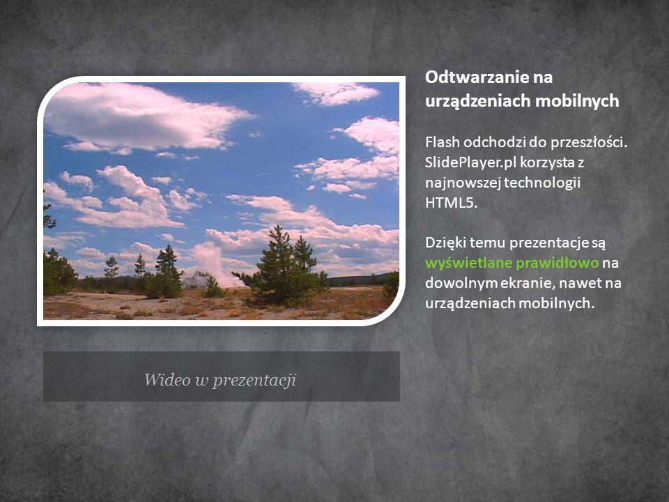 Wideo w prezentacji Odtwarzanie na urządzeniach mobilnych Flash odchodzi do przeszłości. SlidePlayer.pl korzysta z najnowszej technologii HTML5. Dzięk