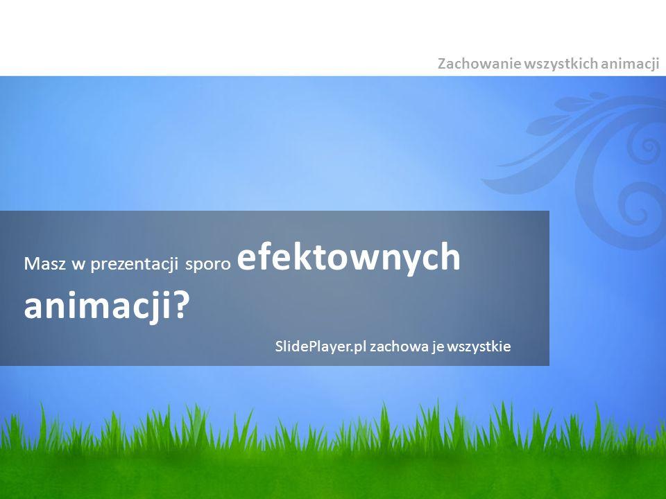 Masz w prezentacji sporo efektownych animacji? Zachowanie wszystkich animacji SlidePlayer.pl zachowa je wszystkie
