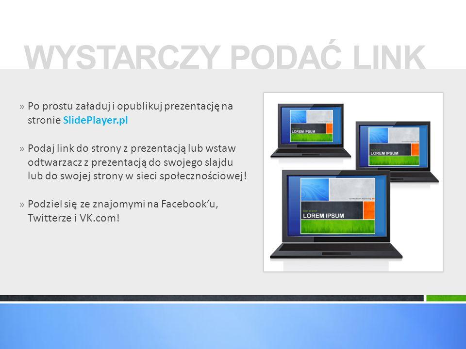 » Po prostu załaduj i opublikuj prezentację na stronie SlidePlayer.pl » Podaj link do strony z prezentacją lub wstaw odtwarzacz z prezentacją do swoje