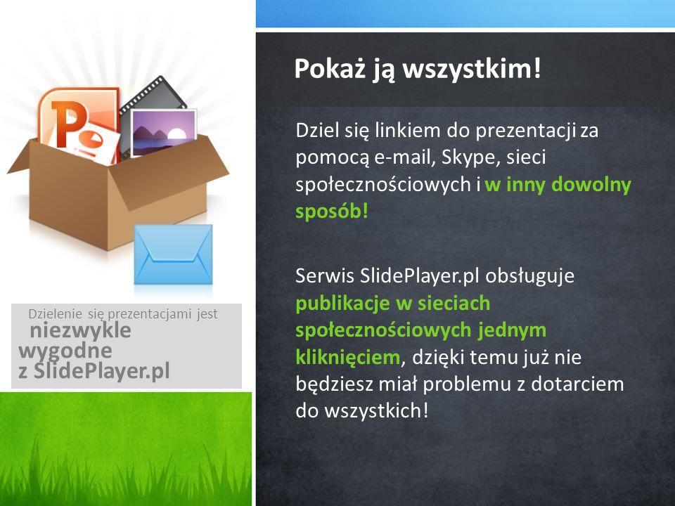 Dziel się linkiem do prezentacji za pomocą e-mail, Skype, sieci społecznościowych i w inny dowolny sposób! Serwis SlidePlayer.pl obsługuje publikacje