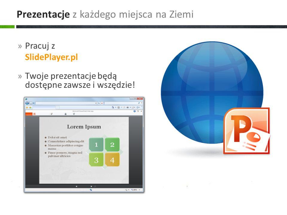 » Pracuj z SlidePlayer.pl » Twoje prezentacje będą dostępne zawsze i wszędzie! Prezentacje z każdego miejsca na Ziemi