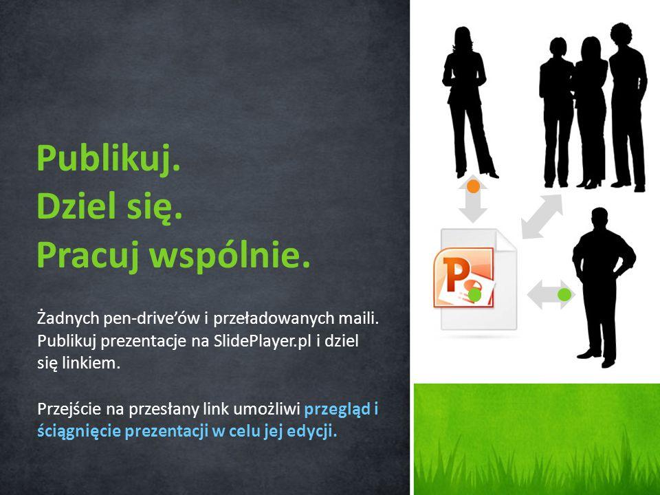 Żadnych pen-driveów i przeładowanych maili. Publikuj prezentacje na SlidePlayer.pl i dziel się linkiem. Przejście na przesłany link umożliwi przegląd