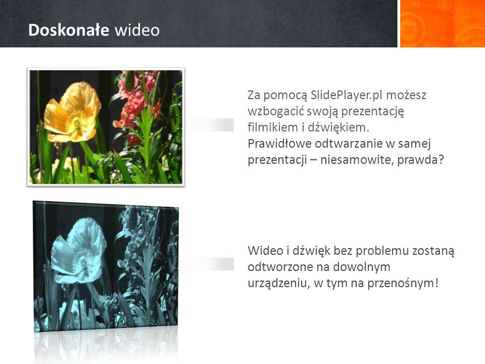 Za pomocą SlidePlayer.pl możesz wzbogacić swoją prezentację filmikiem i dźwiękiem. Prawidłowe odtwarzanie w samej prezentacji – niesamowite, prawda? W