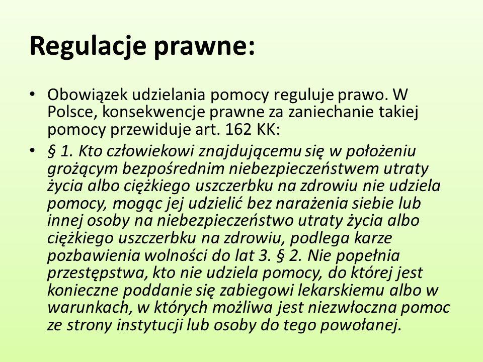 Regulacje prawne: Obowiązek udzielania pomocy reguluje prawo. W Polsce, konsekwencje prawne za zaniechanie takiej pomocy przewiduje art. 162 KK: § 1.