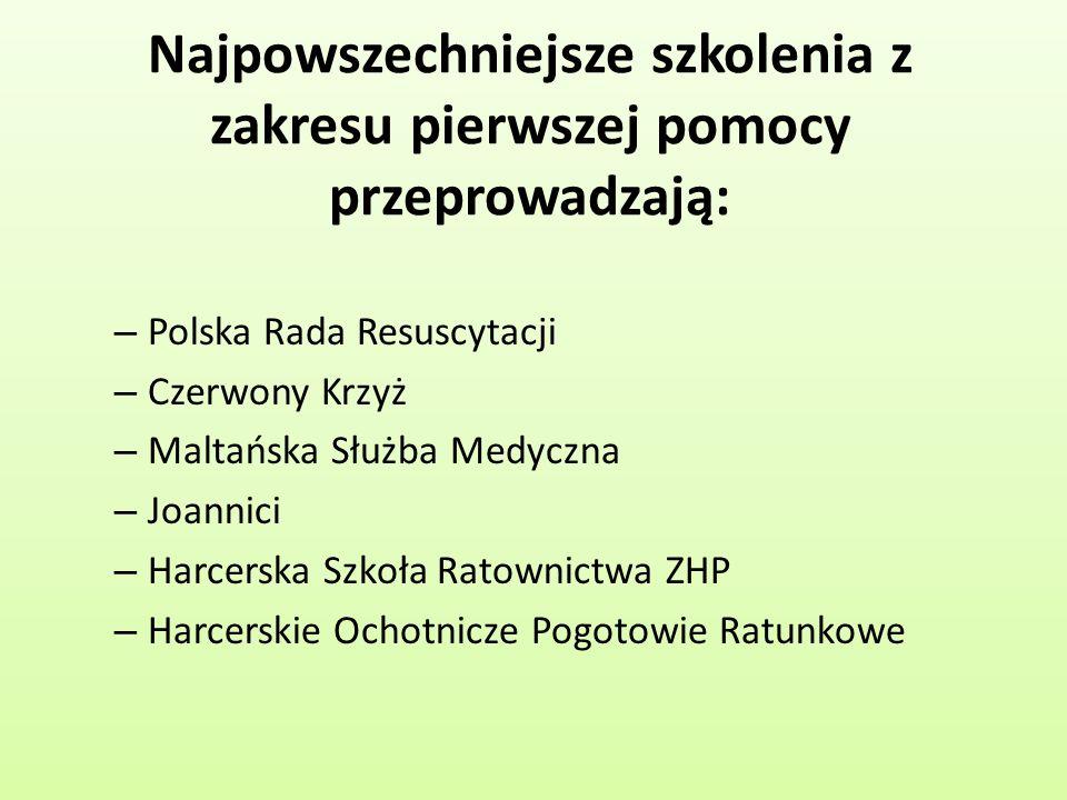 Najpowszechniejsze szkolenia z zakresu pierwszej pomocy przeprowadzają: – Polska Rada Resuscytacji – Czerwony Krzyż – Maltańska Służba Medyczna – Joan