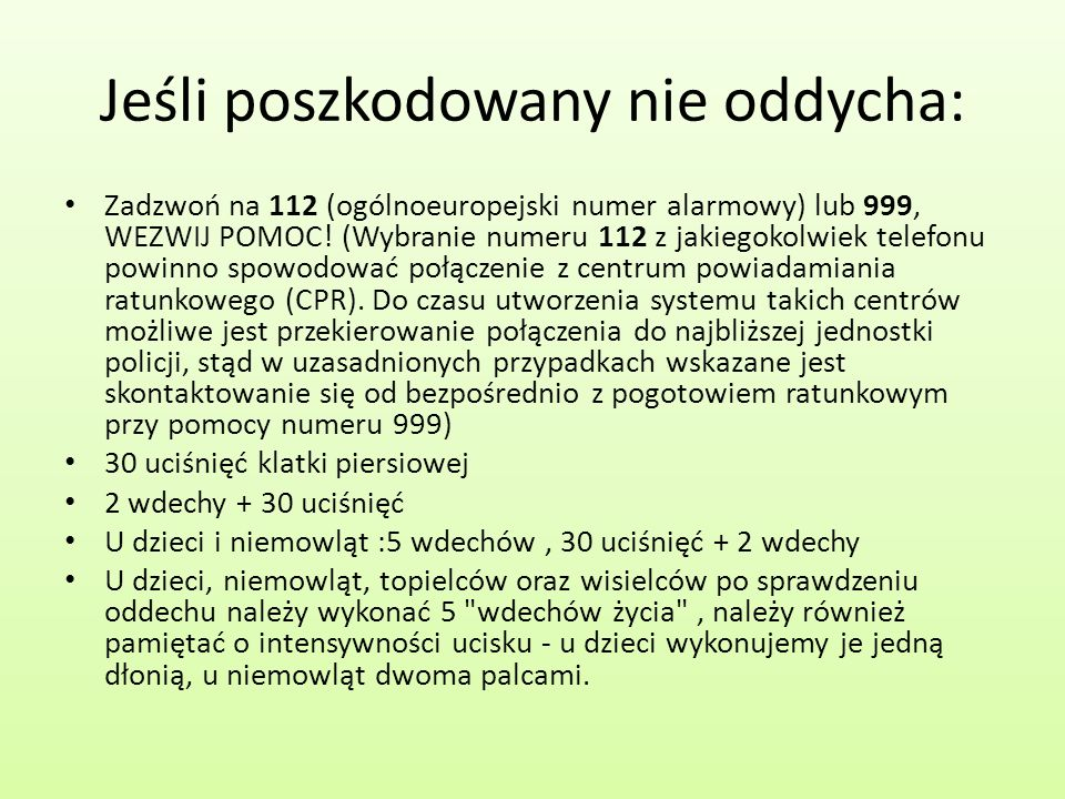 Jeśli poszkodowany nie oddycha: Zadzwoń na 112 (ogólnoeuropejski numer alarmowy) lub 999, WEZWIJ POMOC! (Wybranie numeru 112 z jakiegokolwiek telefonu