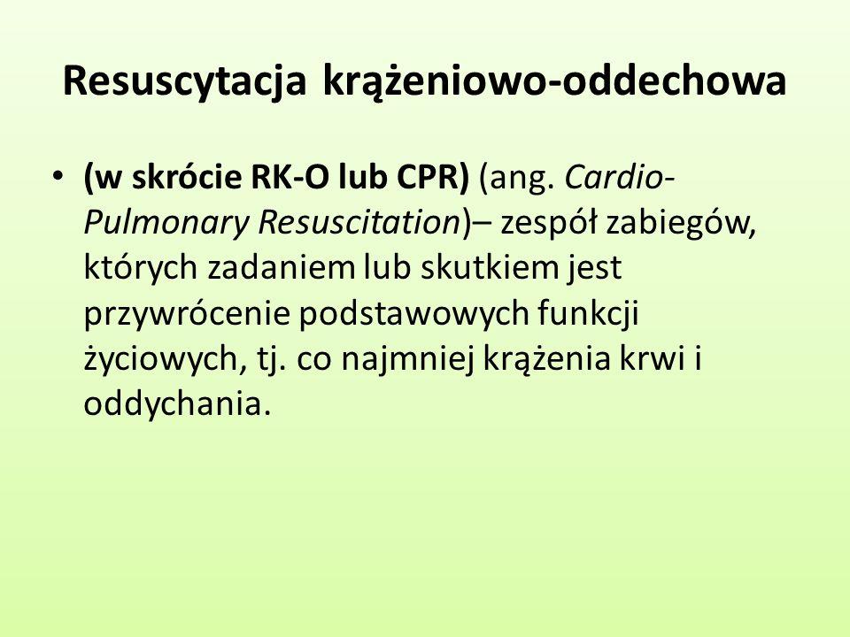 Resuscytacja krążeniowo-oddechowa (w skrócie RK-O lub CPR) (ang. Cardio- Pulmonary Resuscitation)– zespół zabiegów, których zadaniem lub skutkiem jest