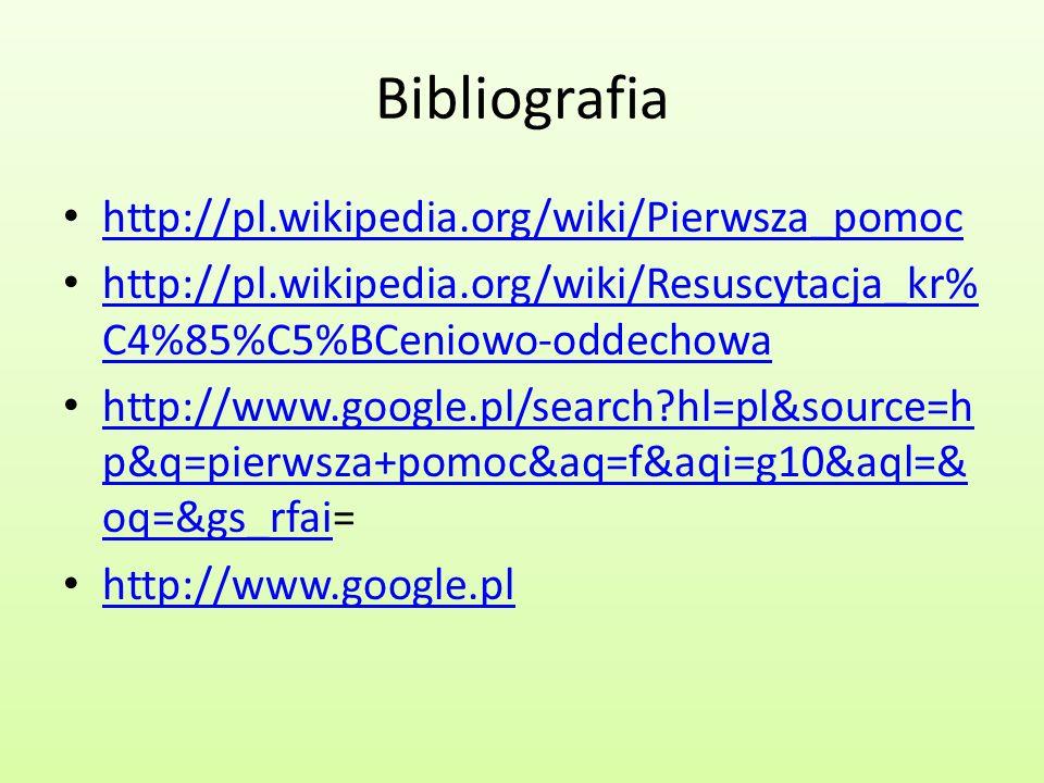 Bibliografia http://pl.wikipedia.org/wiki/Pierwsza_pomoc http://pl.wikipedia.org/wiki/Resuscytacja_kr% C4%85%C5%BCeniowo-oddechowa http://pl.wikipedia