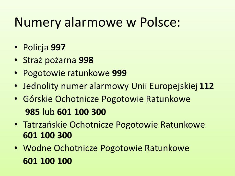 Numery alarmowe w Polsce: Policja 997 Straż pożarna 998 Pogotowie ratunkowe 999 Jednolity numer alarmowy Unii Europejskiej 112 Górskie Ochotnicze Pogo