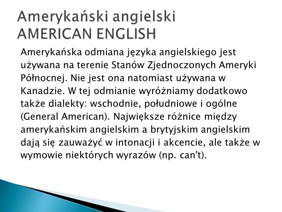 Amerykańska odmiana języka angielskiego jest używana na terenie Stanów Zjednoczonych Ameryki Północnej. Nie jest ona natomiast używana w Kanadzie. W t