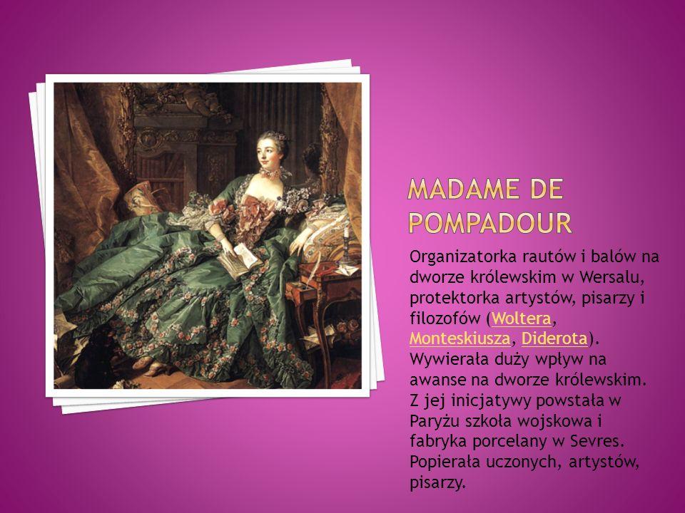 Organizatorka rautów i balów na dworze królewskim w Wersalu, protektorka artystów, pisarzy i filozofów (Woltera, Monteskiusza, Diderota). Wywierała du