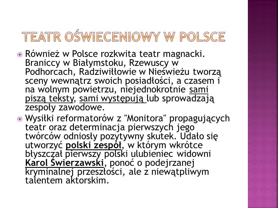 Również w Polsce rozkwita teatr magnacki. Braniccy w Białymstoku, Rzewuscy w Podhorcach, Radziwiłłowie w Nieświeżu tworzą sceny wewnątrz swoich posiad