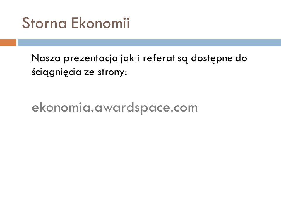 Storna Ekonomii Nasza prezentacja jak i referat są dostępne do ściągnięcia ze strony: ekonomia.awardspace.com