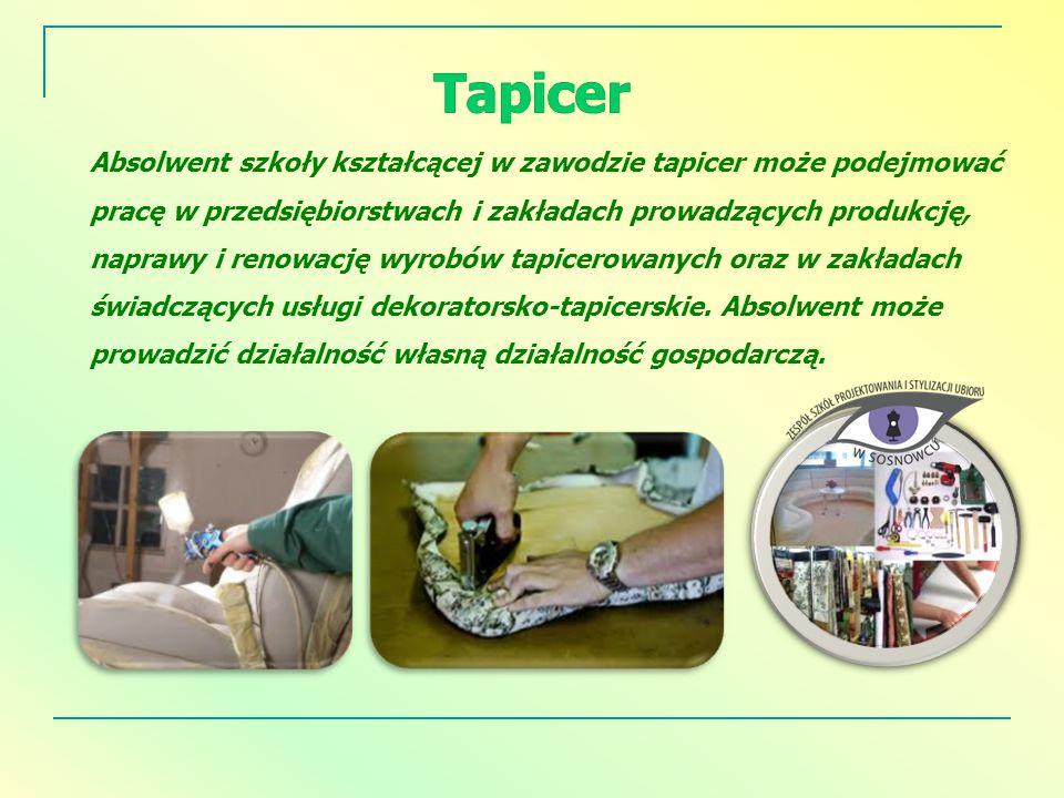 Absolwent szkoły kształcącej w zawodzie tapicer może podejmować pracę w przedsiębiorstwach i zakładach prowadzących produkcję, naprawy i renowację wyr