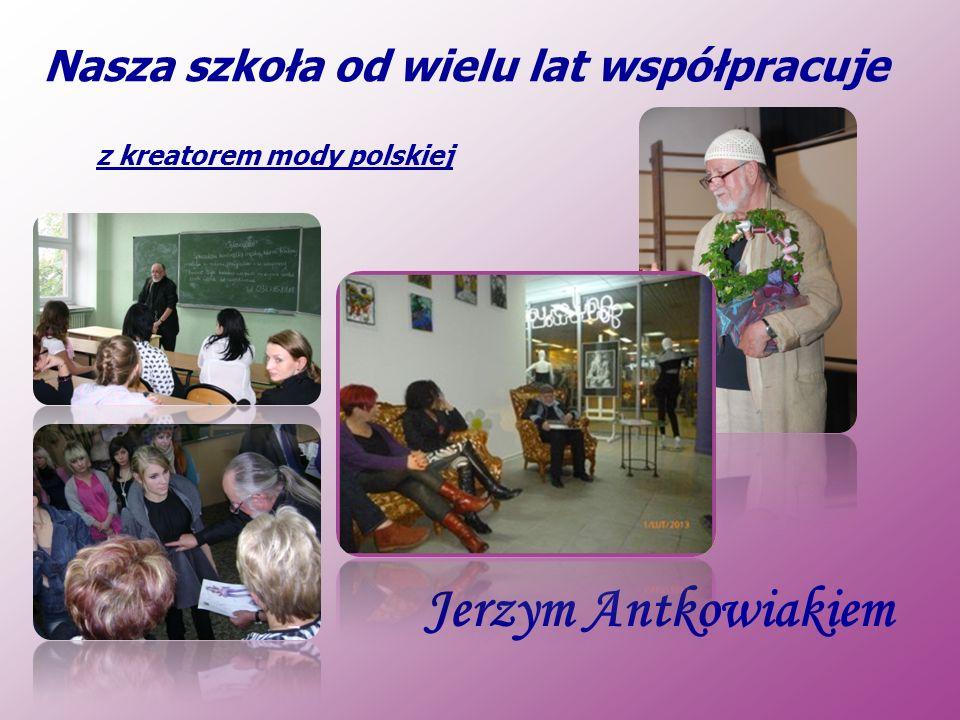 Nasza szkoła od wielu lat współpracuje Jerzym Antkowiakiem z kreatorem mody polskiej