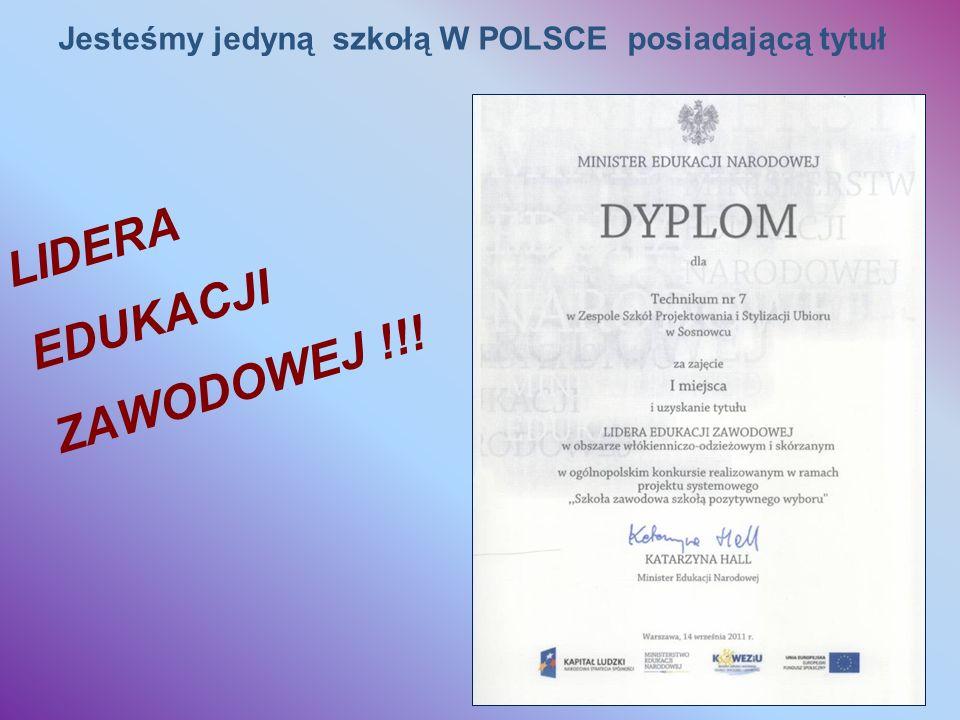 Jesteśmy jedyną szkołą W POLSCE posiadającą tytuł LIDERA EDUKACJI ZAWODOWEJ !!!