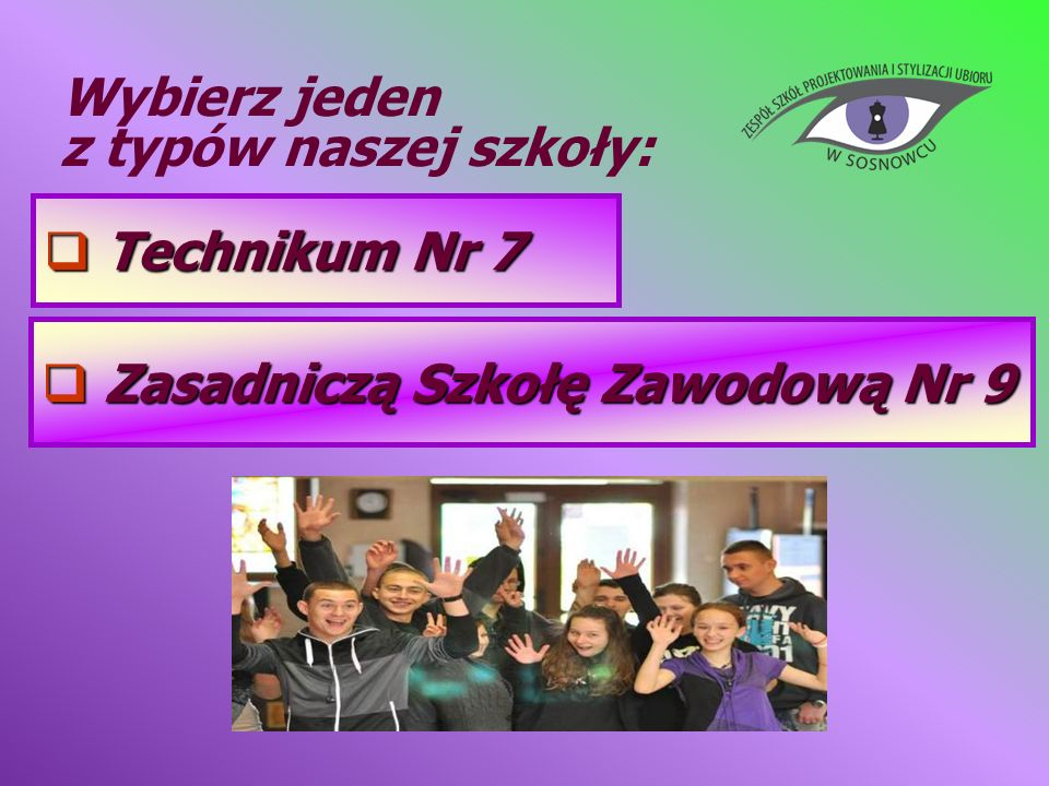 Technikum Nr 7 Technikum Nr 7 Wybierz jeden z typów naszej szkoły: Zasadniczą Szkołę Zawodową Nr 9 Zasadniczą Szkołę Zawodową Nr 9