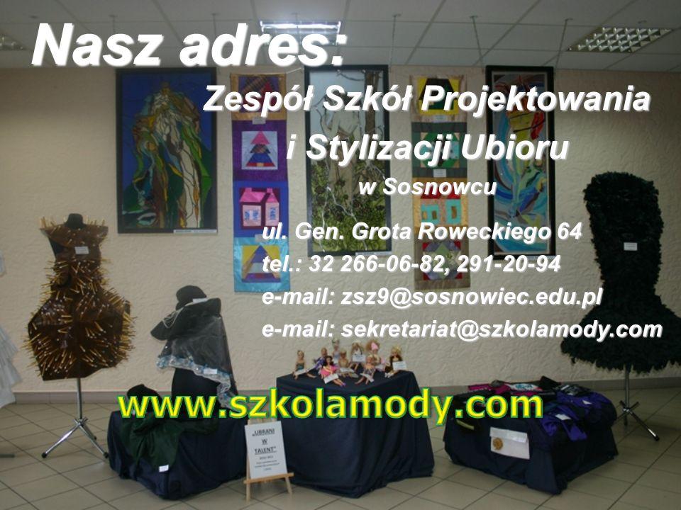 Zespół Szkół Projektowania i Stylizacji Ubioru w Sosnowcu ul. Gen. Grota Roweckiego 64 ul. Gen. Grota Roweckiego 64 tel.: 32 266-06-82, 291-20-94 tel.