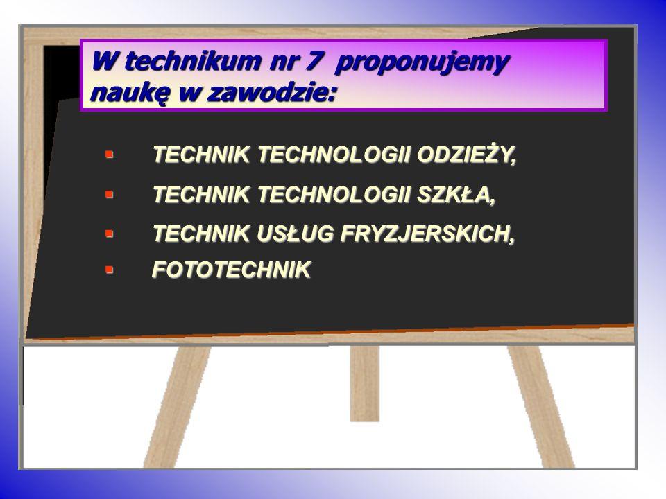 T TECHNIK TECHNOLOGII ODZIEŻY, TECHNIK TECHNOLOGII SZKŁA, TECHNIK TECHNOLOGII SZKŁA, TECHNIK USŁUG FRYZJERSKICH, TECHNIK USŁUG FRYZJERSKICH, W technik
