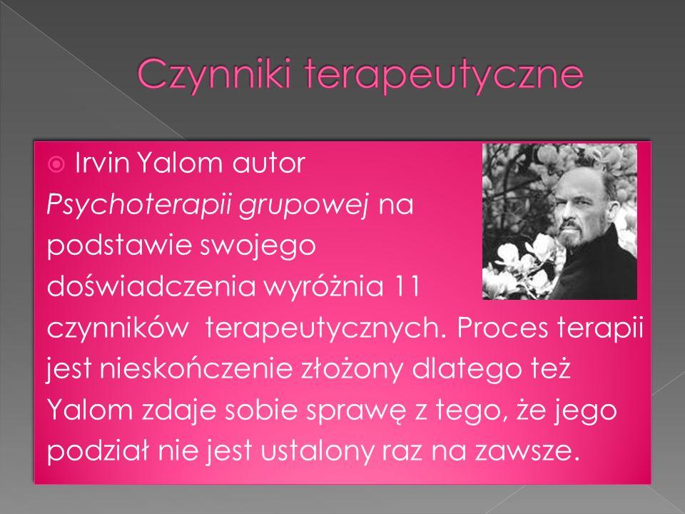 Irvin Yalom autor Psychoterapii grupowej na podstawie swojego doświadczenia wyróżnia 11 czynników terapeutycznych. Proces terapii jest nieskończenie z