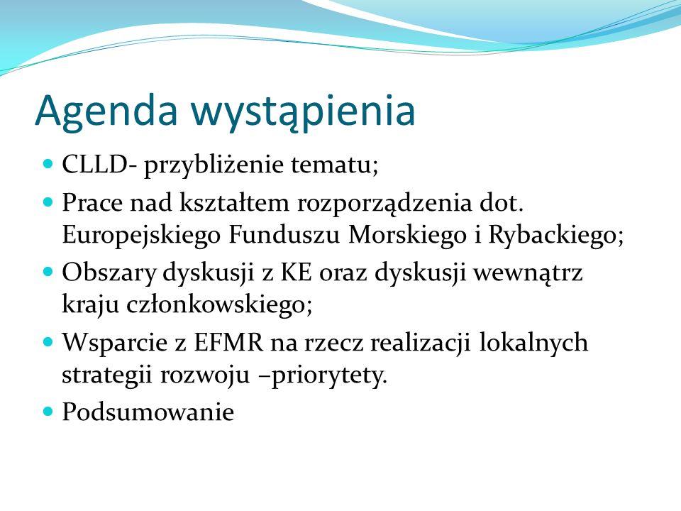 Agenda wystąpienia CLLD- przybliżenie tematu; Prace nad kształtem rozporządzenia dot.
