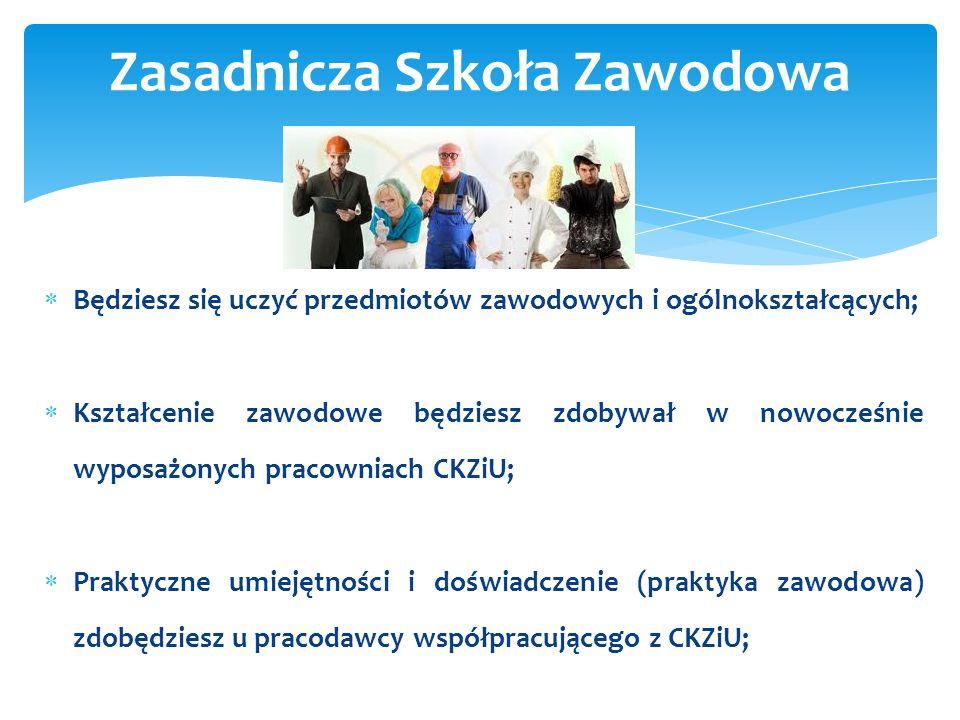 Będziesz się uczyć przedmiotów zawodowych i ogólnokształcących; Kształcenie zawodowe będziesz zdobywał w nowocześnie wyposażonych pracowniach CKZiU; P