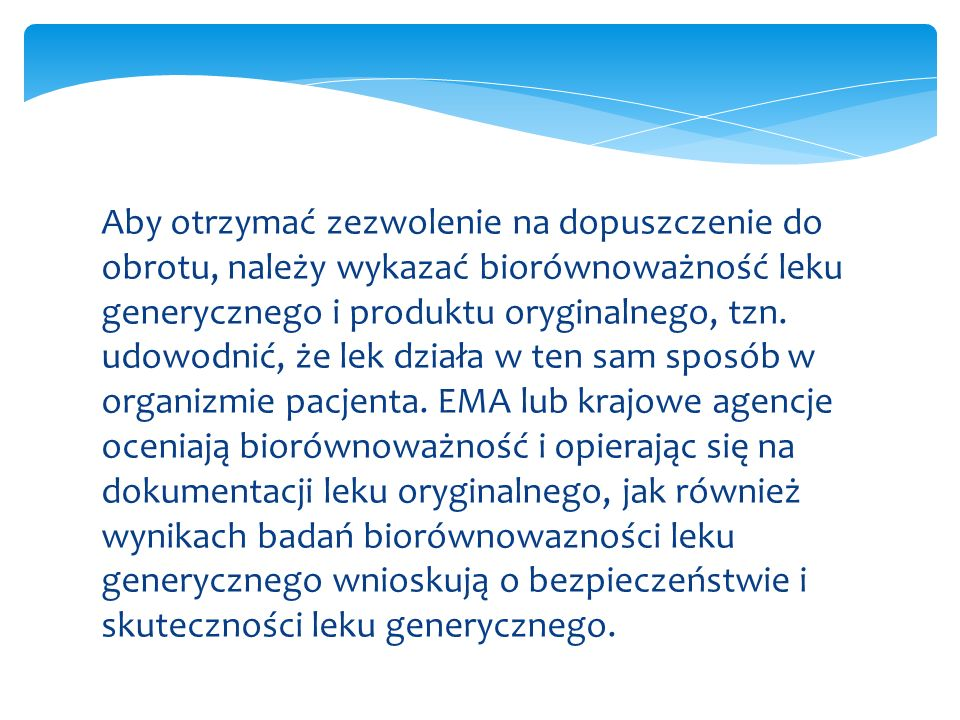 Aby otrzymać zezwolenie na dopuszczenie do obrotu, należy wykazać biorównoważność leku generycznego i produktu oryginalnego, tzn.