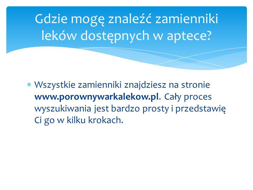 Wszystkie zamienniki znajdziesz na stronie www.porownywarkalekow.pl. Cały proces wyszukiwania jest bardzo prosty i przedstawię Ci go w kilku krokach.