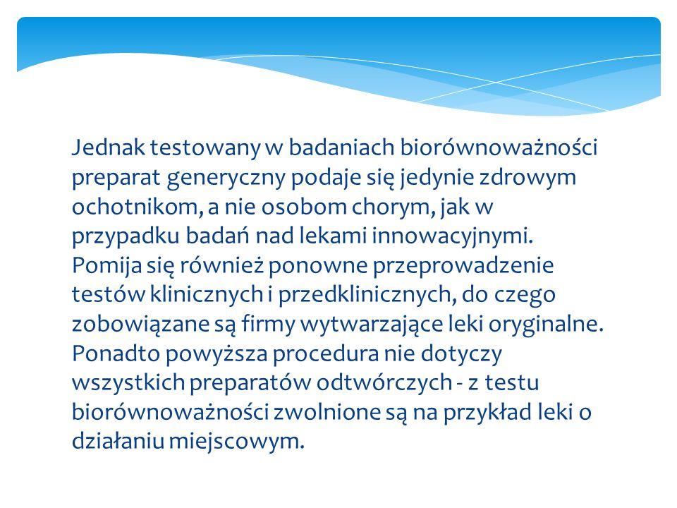 Jednak testowany w badaniach biorównoważności preparat generyczny podaje się jedynie zdrowym ochotnikom, a nie osobom chorym, jak w przypadku badań nad lekami innowacyjnymi.