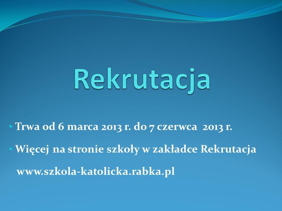 Trwa od 6 marca 2013 r. do 7 czerwca 2013 r. Więcej na stronie szkoły w zakładce Rekrutacja www.szkola-katolicka.rabka.pl