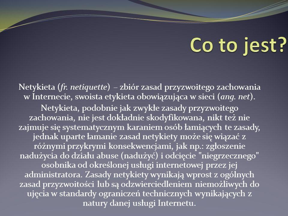 Netykieta (fr. netiquette) – zbiór zasad przyzwoitego zachowania w Internecie, swoista etykieta obowiązująca w sieci (ang. net). Netykieta, podobnie j