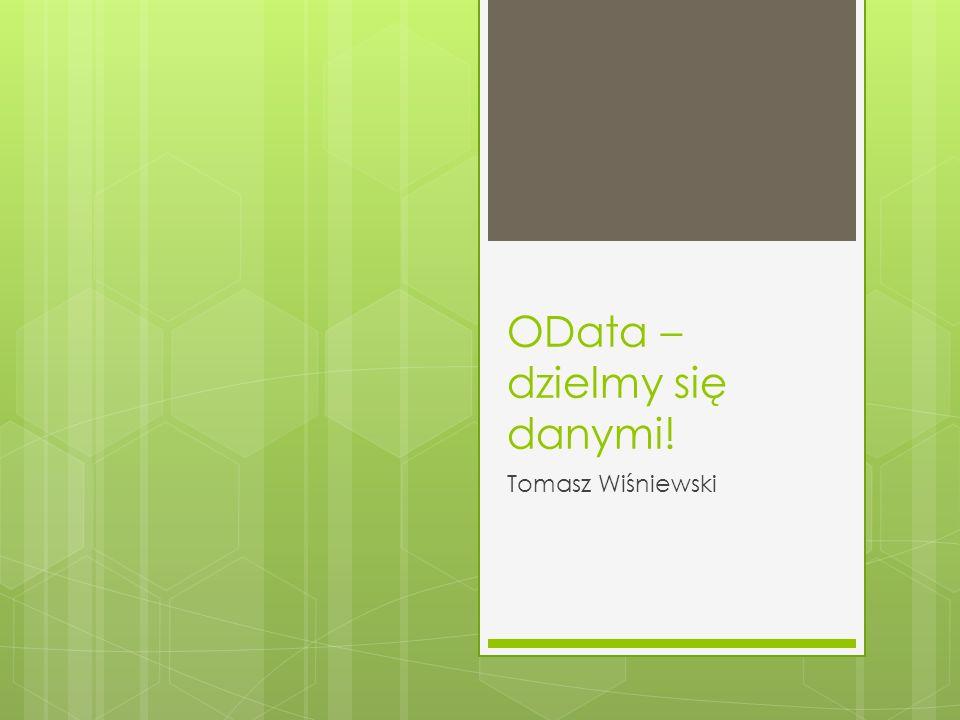 OData – dzielmy się danymi! Tomasz Wiśniewski