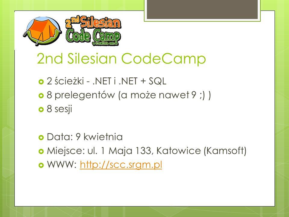2nd Silesian CodeCamp 2 ścieżki -.NET i.NET + SQL 8 prelegentów (a może nawet 9 ;) ) 8 sesji Data: 9 kwietnia Miejsce: ul. 1 Maja 133, Katowice (Kamso