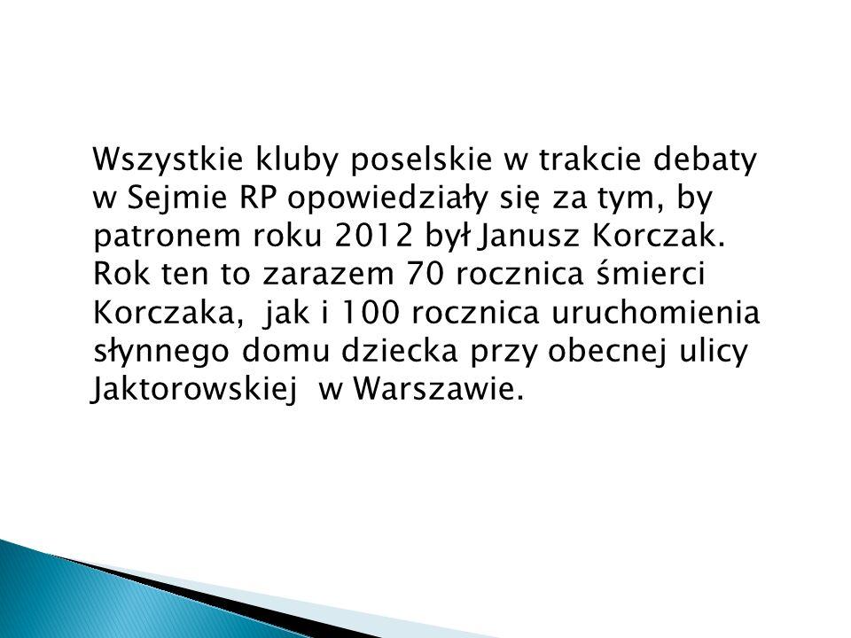 Wszystkie kluby poselskie w trakcie debaty w Sejmie RP opowiedziały się za tym, by patronem roku 2012 był Janusz Korczak. Rok ten to zarazem 70 roczni