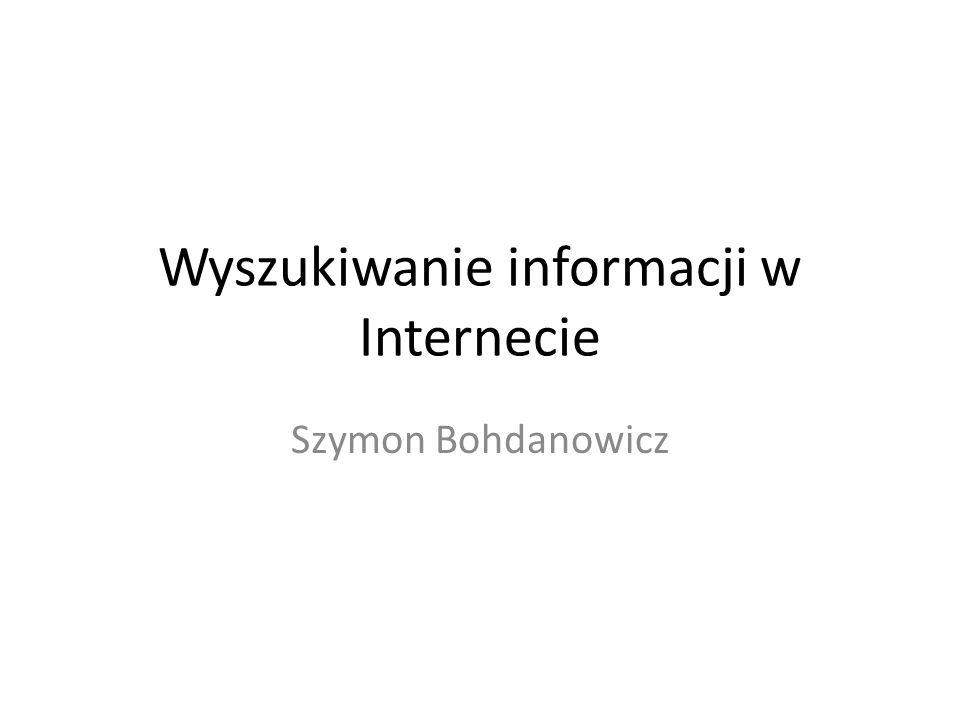 Wyszukiwanie informacji w Internecie Szymon Bohdanowicz