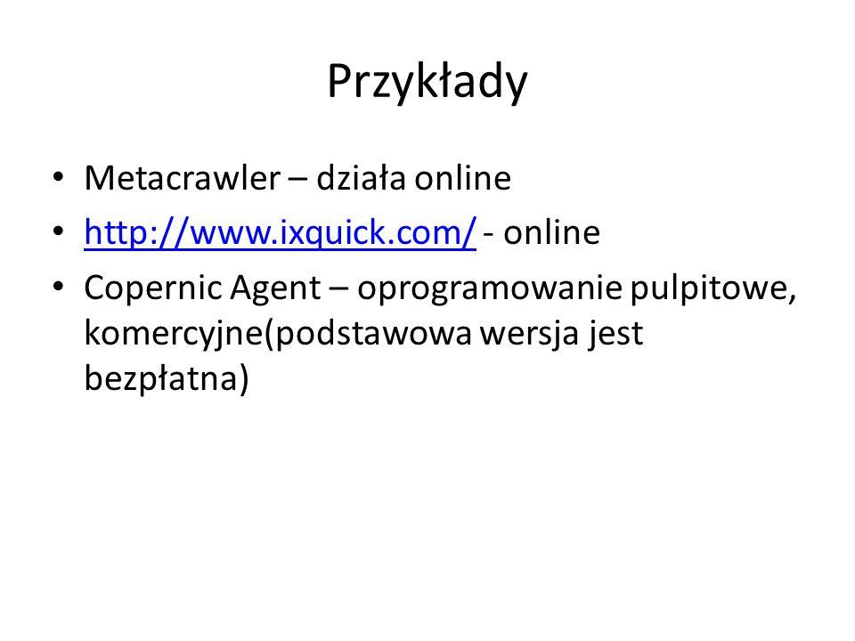 Przykłady Metacrawler – działa online http://www.ixquick.com/ - online http://www.ixquick.com/ Copernic Agent – oprogramowanie pulpitowe, komercyjne(p