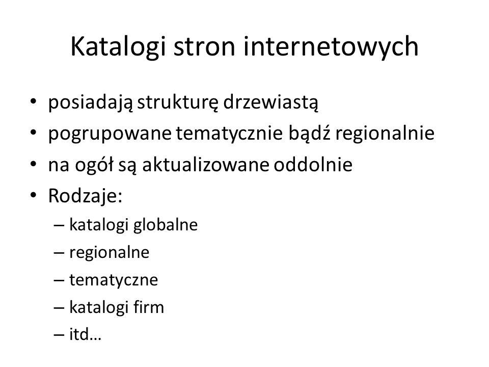 Katalogi stron internetowych posiadają strukturę drzewiastą pogrupowane tematycznie bądź regionalnie na ogół są aktualizowane oddolnie Rodzaje: – kata