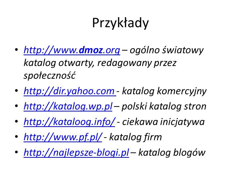 Przykłady http://www.dmoz.org – ogólno światowy katalog otwarty, redagowany przez społeczność http://www.dmoz.org http://dir.yahoo.com - katalog komer