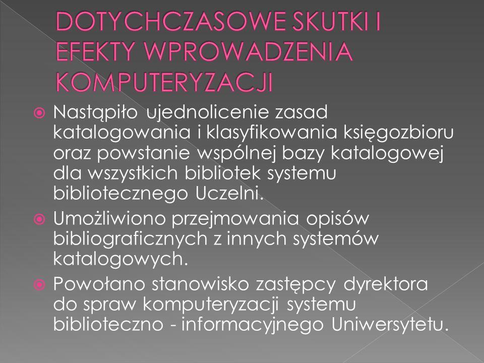 Nastąpiło ujednolicenie zasad katalogowania i klasyfikowania księgozbioru oraz powstanie wspólnej bazy katalogowej dla wszystkich bibliotek systemu bibliotecznego Uczelni.