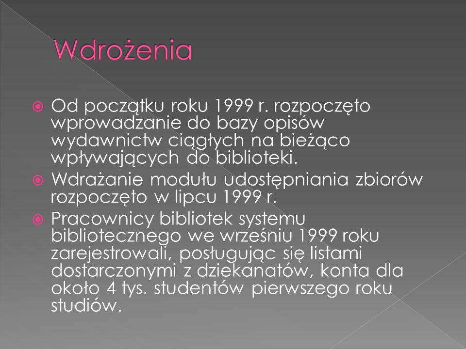 Od początku roku 1999 r. rozpoczęto wprowadzanie do bazy opisów wydawnictw ciągłych na bieżąco wpływających do biblioteki. Wdrażanie modułu udostępnia
