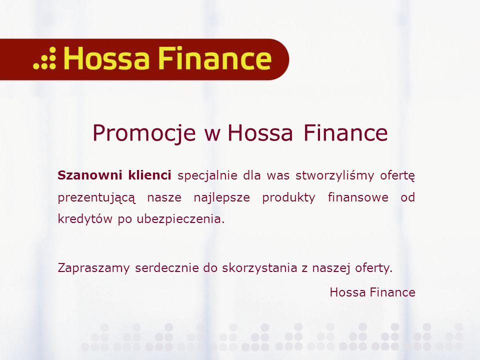 Promocje w Hossa Finance Szanowni klienci specjalnie dla was stworzyliśmy ofertę prezentującą nasze najlepsze produkty finansowe od kredytów po ubezpieczenia.