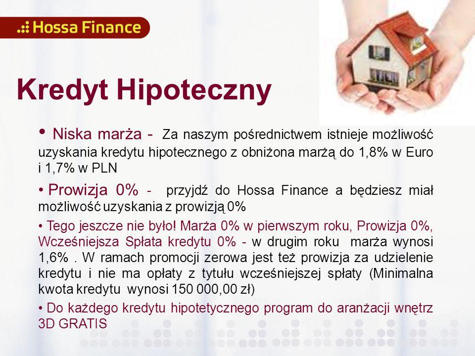 Kredyt Hipoteczny Niska marża - Za naszym pośrednictwem istnieje możliwość uzyskania kredytu hipotecznego z obniżona marżą do 1,8% w Euro i 1,7% w PLN Prowizja 0% - przyjdź do Hossa Finance a będziesz miał możliwość uzyskania z prowizją 0% Tego jeszcze nie było.